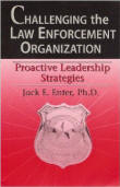 Challenging the Law Enforcement Organization - Proactive Leadership Strategies