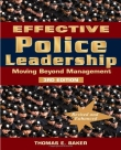 Effective Police Leadership - Moving Beyond Management - Baker, 3rd Edition 2011.