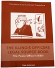 Illinois Officers Legal Source Book - the Police Officer's Bible