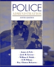 Police Administration - Fyfe, Greene, Walsh and Wilson 5th Edition 1997.